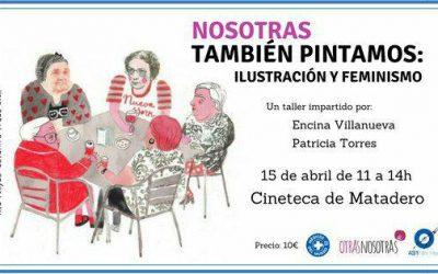 15/04/18 NOSOTRAS TAMBIÉN PINTAMOS: ILUSTRACIÓN Y FEMINISMO