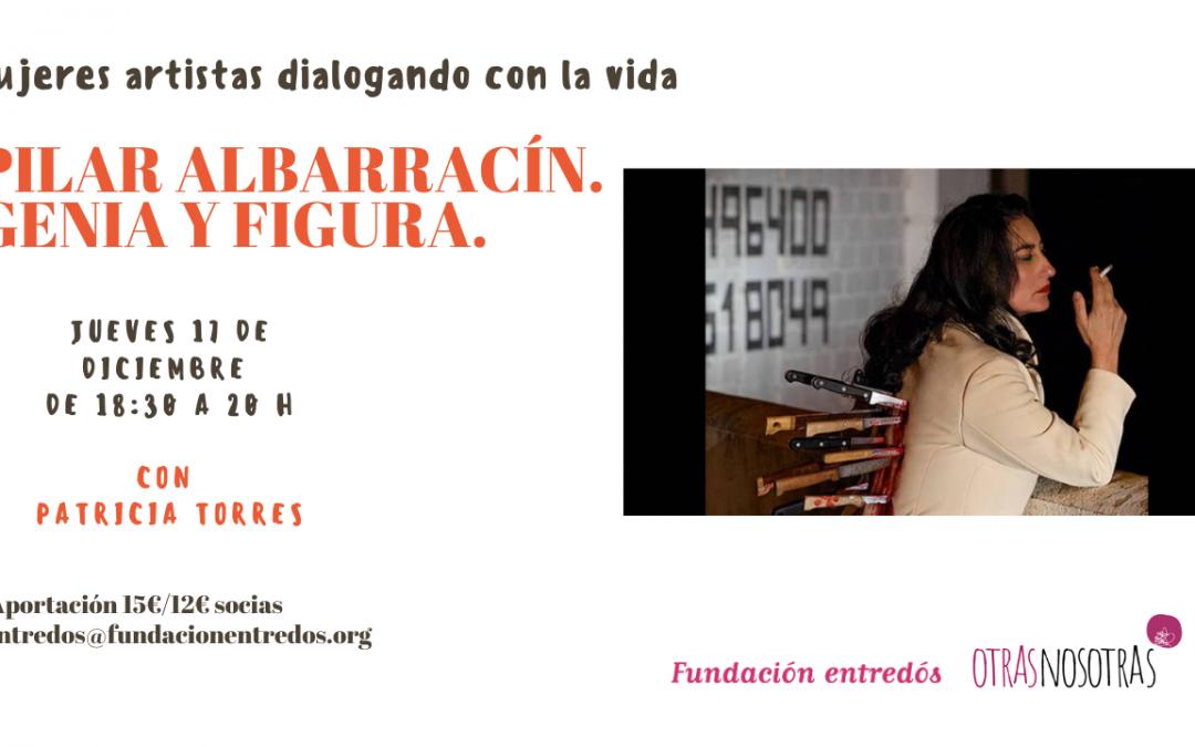 17/12/20 'Pilar Albarracín. Genia y figura'